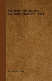 Molecular Spectra and Molecular Structure - Vol I