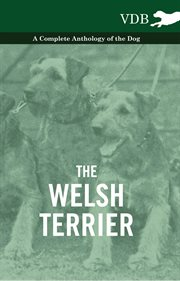 Welsh Terrier - A Complete Anthology of the Dog