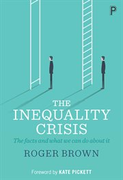 The inequality crisis : the facts and what we can do about it cover image