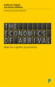 The economics of arrival : ideas for a grown-up economy cover image