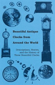 Beautiful Antique Clocks From Around the World - Descriptions
