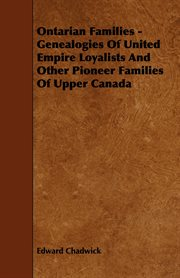 Ontarian Families - Genealogies Of United Empire Loyalists And Other Pioneer Families Of Upper Canada