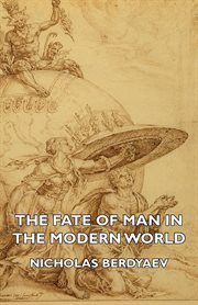 The Fate of Man in the Modern World