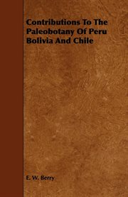 Contributions To The Paleobotany Of Peru Bolivia And Chile