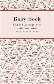 Baby Book - Knit and Crochet in Wool, Cotton and Nylon