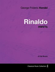 George Frideric Handel - Rinaldo - HWV7b - A Full Score
