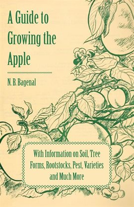 Cover image for A Guide to Growing the Apple with Information on Soil, Tree Forms, Rootstocks, Pest, Varieties and M
