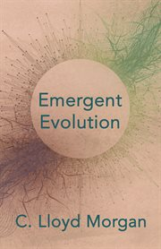 Emergent evolution;: the Gifford lectures, delivered in the University of St. Andrews in the year 1922 cover image