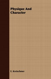 Physique and character: an investigation of the nature of constitution and of the theory of character cover image