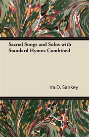 Sacred songs and solos with standard hymns combined: 750 pieces cover image