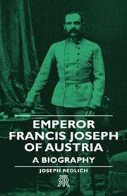 Emperor Francis Joseph of Austria
