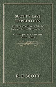 Scott's Last Expedition - The Personal Journals Of Captain R