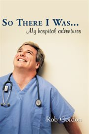 So there i was.... My Hospital Adventures cover image
