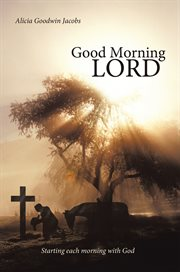 Good morning lord. Starting Each Morning with God cover image