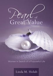 A pearl of great value. Women in Search of a Purposeful Life cover image