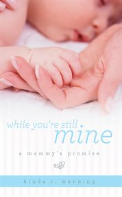 While you're still mine. A Mommy's Promise cover image