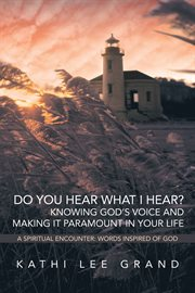 Do you hear what i hear? knowing god's voice and making it paramount in your life. A Spiritual Encounter: Words Inspired of God cover image