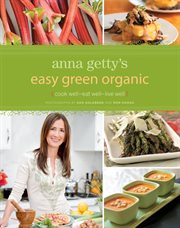 Anna Getty's easy green organic: cook well, eat well, live well cover image
