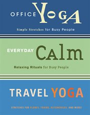 Office yoga ;: Everyday calm ; Travel yoga cover image