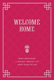Welcome home: make your house a healthy, wealthy, and happy place to live cover image
