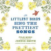 The Littlest Birds Sing The Prettiest Songs