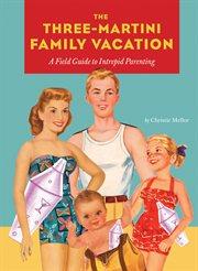 The Three-martini Family Vacation