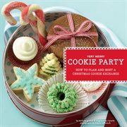 Very merry cookie party: how to plan and host a Christmas cookie exchange cover image