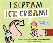 I scream, ice cream!: a book of wordles? cover image