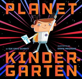 Planet Kindergarten by Sue Ganz-Schmitt, illustrated by Shane Prigmore, picture of a little boy in a space outfit and cape holding a blue crayon in the air and a piece of paper with the numbers 1 2 3 written on it
