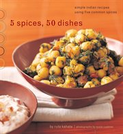 5 spices, 50 dishes: simple Indian recipes using five common spices cover image