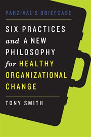 Parzival's Briefcase: Six Practices And A New Philosophy For Healthy Organizational Change cover image