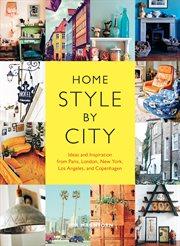 Home style by city : ideas and inspiration from Paris, London, New York, Los Angeles, and Copenhagen cover image