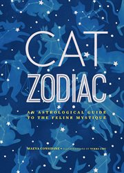 Cat zodiac : an astrological guide to the feline mystique cover image