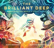 The brilliant deep : rebuilding the world's coral reefs : the story of Ken Nedimyer and the Coral Restoration Foundation cover image