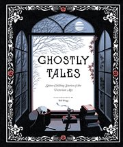 Ghostly tales : spine-chilling stories of the Victorian age cover image