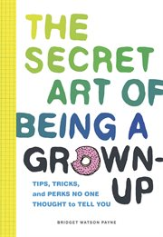 The Secret Art of Being A Grown-up