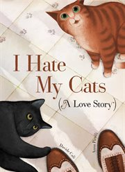 I hate my cats : (a love story) cover image