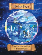 Flying free. Meditations for Kids in Star Language cover image