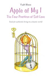 Apple Of My I: The Four Practices Of Self-love