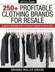 250+ profitable clothing brands for resale. A Guide to Selecting Men's & Women's Apparel to Sell on Ebay cover image