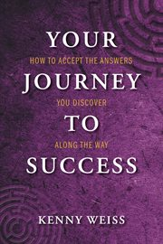 Your journey to success. How to Accept the Answers You Discover Along the Way cover image