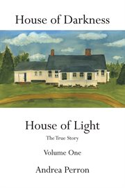 House of darkness house of light : the true story. Volume 1 cover image