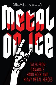 Metal on ice: tales from Canada's hard rock and heavy metal heroes cover image