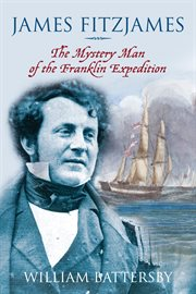 James Fitzjames: the mystery man of the Franklin Expedition cover image