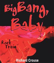 Big bang, baby: rock trivia cover image