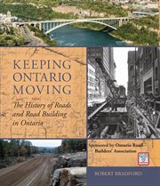 Keeping Ontario moving: the history of roads and road building in Ontario cover image