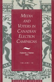 Media and Voters in Canadian Election Campaigns