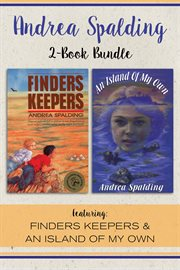 Andrea Spalding 2-book bundle: featuring Finders keepers & An island of my own cover image