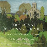 200 years at St. John's York Mills: the oldest church in Toronto cover image