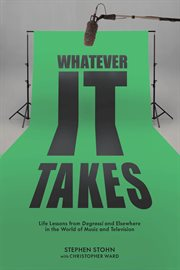 Whatever it takes : life lessons from Degrassi and elsewhere in the world of music and television cover image